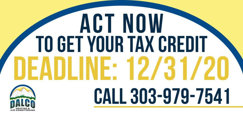 Deadline to take advantage of energy tax credit is December 31, 2020. Call Dalco for service in Denver at 303-979-7541 for a new AC or furnace